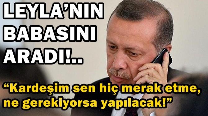 CUMHURBAŞKANI RECEP TAYYİP ERDOĞAN LEYLA'NIN BABASINI ARADI!