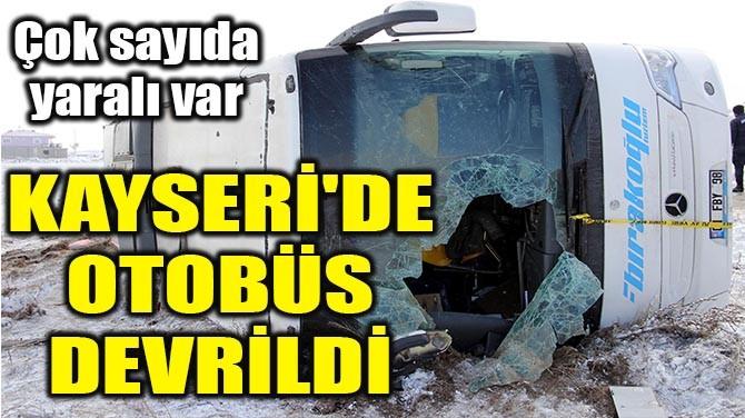 KAYSERİ'DE OTOBÜS DEVRİLDİ