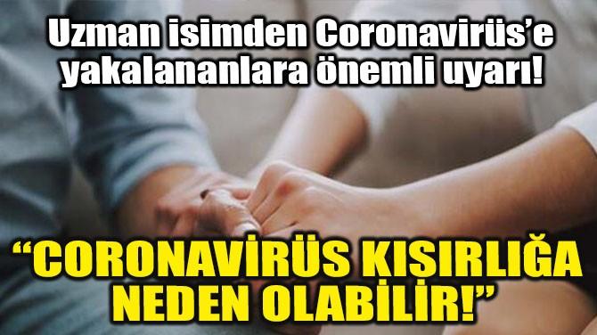 """""""CORONAVİRÜS KISIRLIĞA NEDEN OLABİLİR!"""""""