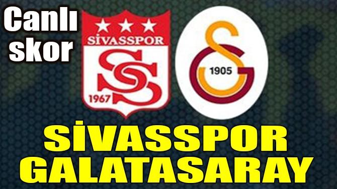 SİVASSPOR-GALATASARAY MAÇI
