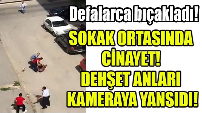 SOKAK ORTASINDA CİNAYET!