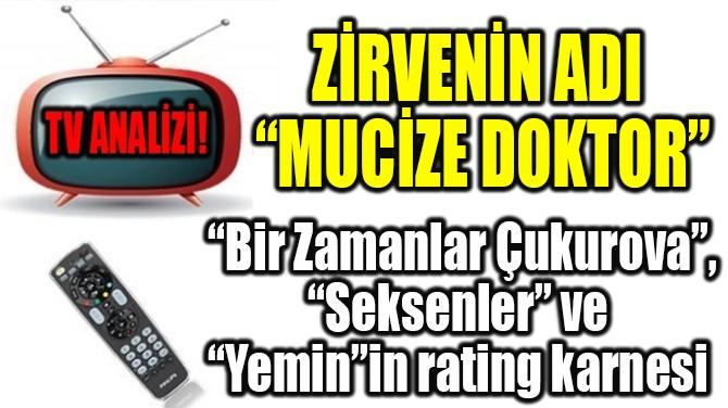"""RATINGLER BELLİ OLDU! ZİRVENİN ADI """"MUCİZE DOKTOR""""!"""