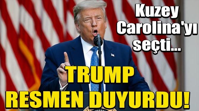 TRUMP RESMEN DUYURDU! KUZEY CAROLINA'YI SEÇTİ!