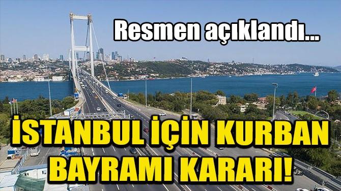 İSTANBUL İÇİN KURBAN BAYRAMI KARARI!