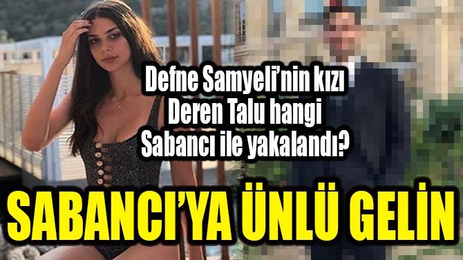 SABANCI'YA ÜNLÜ GELİN