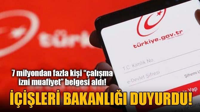 """7 MİLYONDAN FAZLA KİŞİ """"ÇALIŞMA  İZNİ MUAFİYET"""" BELGESİ ALDI!"""