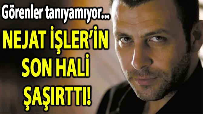 NEJAT İŞLER'İN SON HALİ  ŞAŞIRTTI!