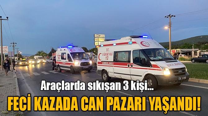 FECİ KAZADA CAN PAZARI YAŞANDI!