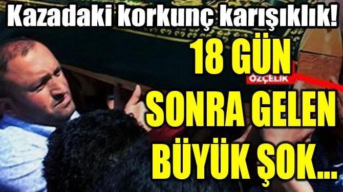 KAZADAKİ KORKUNÇ KARIŞIKLIK!