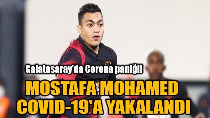 MOSTAFA MOHAMED  COVID-19'A YAKALANDI