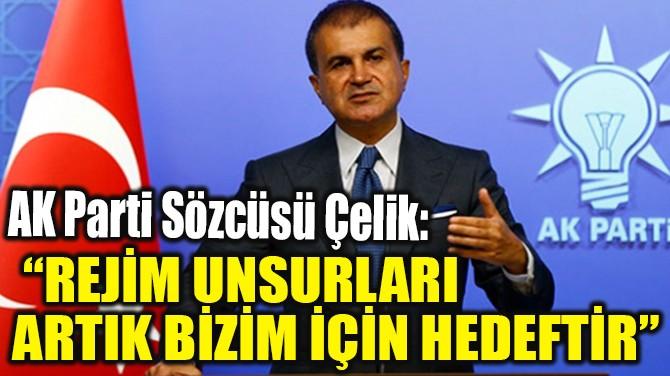 """""""REJİM UNSURLARI ARTIK BİZİM İÇİN HEDEFTİR"""""""