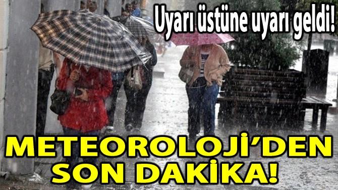 METEOROLOJİ'DEN SON DAKİKA!