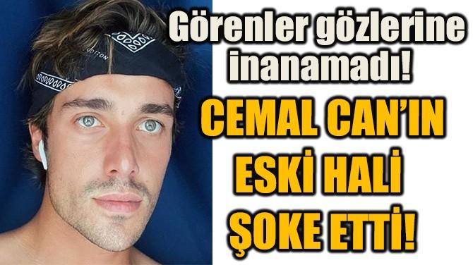 CEMAL CAN'IN ESKİ HALİ ŞOKE ETTİ!