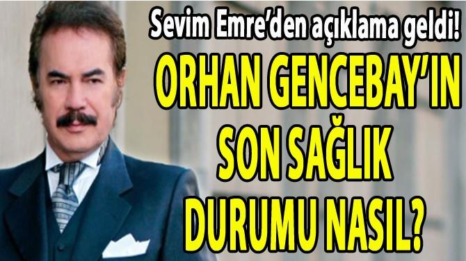 SEVİM EMRE'DEN ORHAN GENCEBAY AÇIKLAMASI!