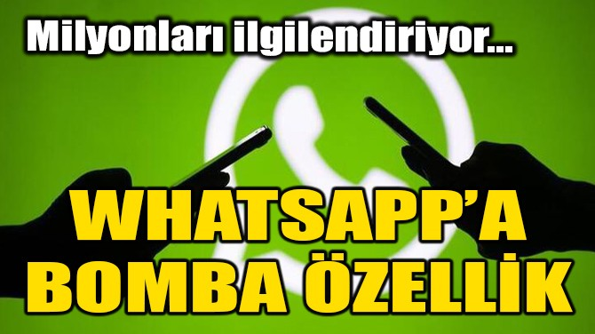 WHATSAPP'A  BOMBA YENİLİK!