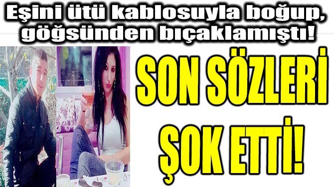 SON SÖZLERİ  ŞOK ETTİ!