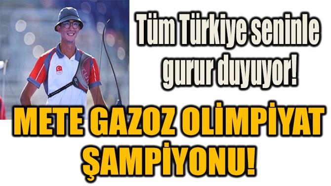 METE GAZOZ OLİMPİYAT  ŞAMPİYONU!