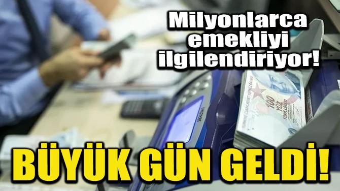 BÜYÜK GÜN GELDİ!