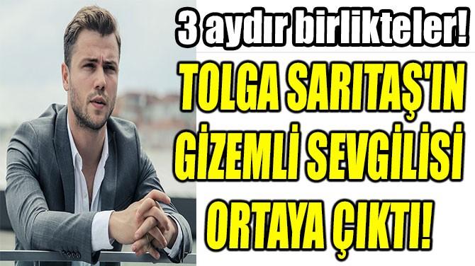 TOLGA SARITAŞ'IN GİZEMLİ SEVGİLİSİ SONUNDA ORTAYA ÇIKTI!