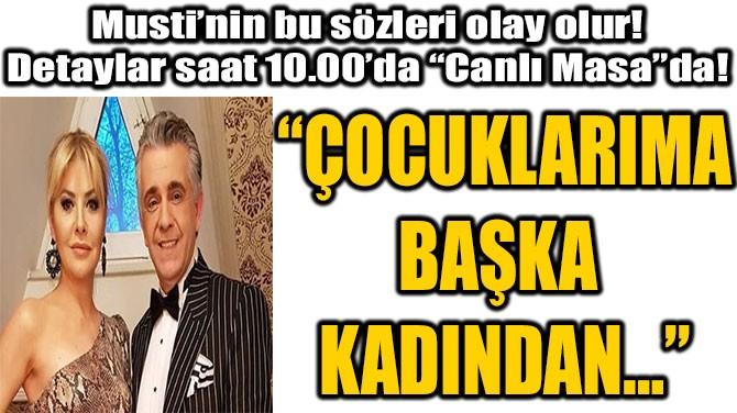 MUSTİ'NİN BU SÖZLERİ OLAY OLUR!