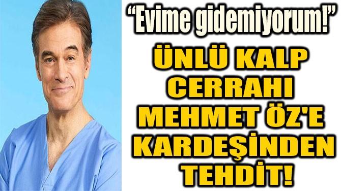 ÜNLÜ KALP CERRAHI  MEHMET ÖZ'E  KARDEŞİNDEN TEHDİT!