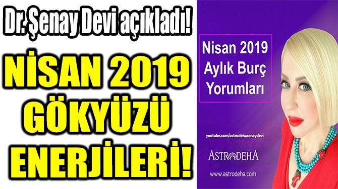 NİSAN 2019  GÖKYÜZÜ  ENERJİLERİ!