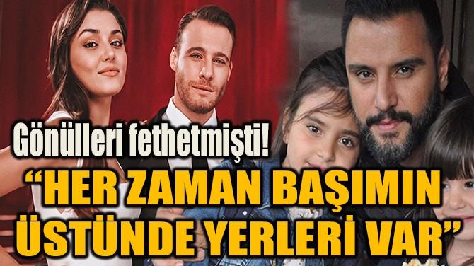 """""""HER ZAMAN BAŞIMIN ÜSTÜNDE YERLERİ VAR"""""""