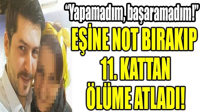 EŞİNE NOT BIRAKIP  11. KATTAN ÖLÜME ATLADI!
