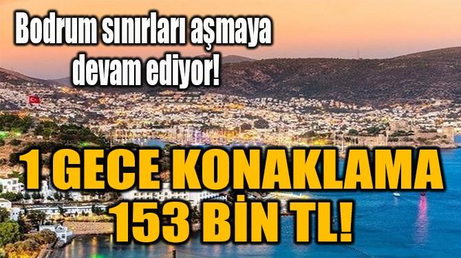 1 GECE KONAKLAMA  153 BİN TL!