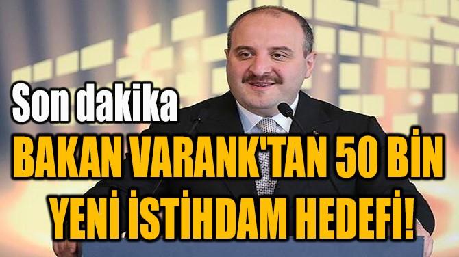 BAKAN VARANK'TAN 50 BİN  YENİ İSTİHDAM HEDEFİ!