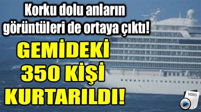 GEMİDEKİ  350 KİŞİ  KURTARILDI!