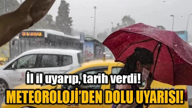 METEOROLOJİ'DEN DOLU UYARISI!