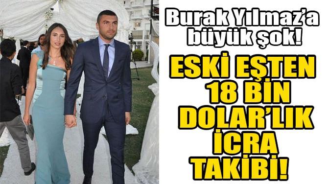 BURAK YILMAZ'A ESKİ EŞİNDEN BÜYÜK ŞOK!