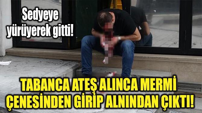 TABANCA ATEŞ ALINCA MERMİ ÇENESİNDEN GİRİP ALNINDAN ÇIKTI!