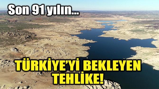 TÜRKİYE'Yİ BEKLEYEN TEHLİKE!