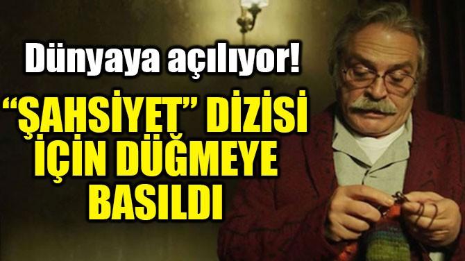 """""""ŞAHSİYET"""" DİZİSİ İÇİN DÜĞMEYE BASILDI"""