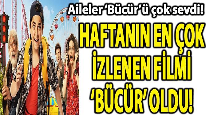 HAFTANIN EN ÇOK İZLENEN FİLMİ 'BÜCÜR' OLDU!