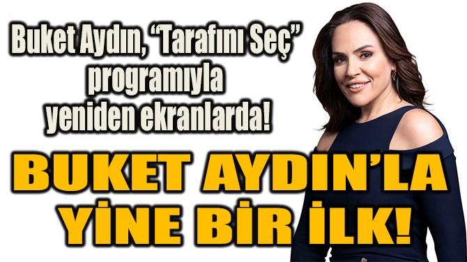 BUKET AYDIN'LA  YİNE BİR İLK!