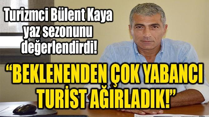 """""""BEKLENENDEN ÇOK YABANCI TURİST AĞIRLADIK!"""""""