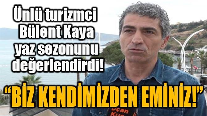 """""""BİZ KENDİMİZDEN EMİNİZ!"""""""