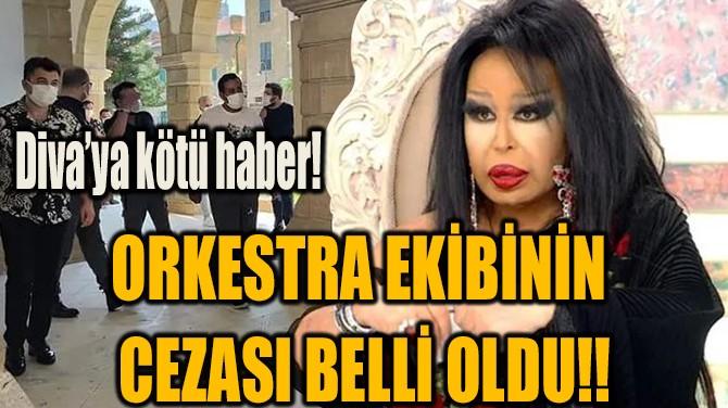 DİVA'NIN ORKESTRA EKİBİNİN CEZASI BELLİ OLDU!