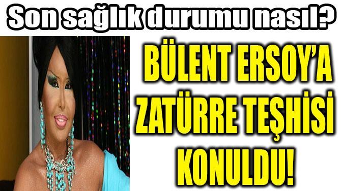 BÜLENT ERSOY'A ZATÜRRE TEŞHİSİ  KONULDU!