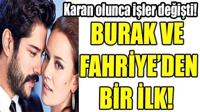 BURAK VE  FAHRİYE'DEN BİR İLK!