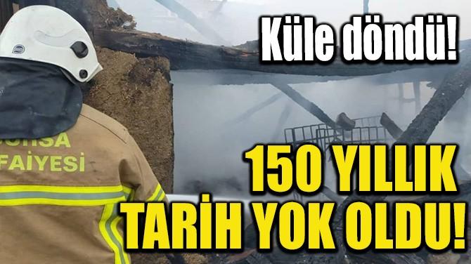 150 YILLIK TARİH YOK OLDU!