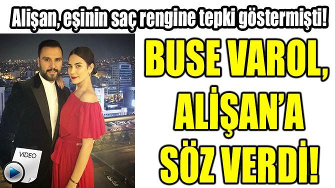 BUSE VAROL, ALİŞAN'A SÖZ VERDİ!