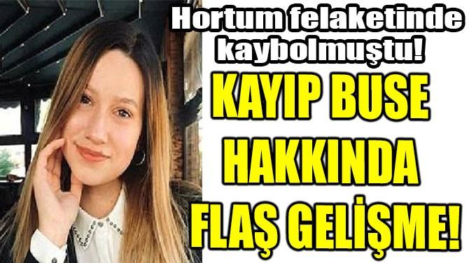 KAYIP BUSE  HAKKINDA  FLAŞ GELİŞME!