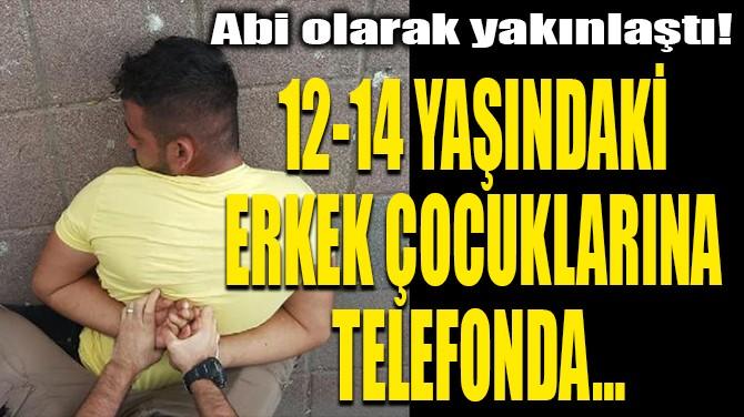 12-14 YAŞINDAKİ ERKEK ÇOCUKLARINA TELEFONDA…