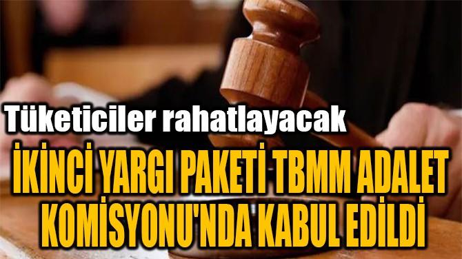 İKİNCİ YARGI PAKETİ TBMM ADALET  KOMİSYONU'NDA KABUL EDİLDİ