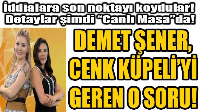 DEMET VE  CENK'İ  GEREN SORU!