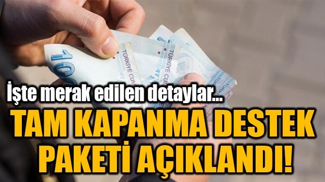 TAM KAPANMA DESTEK  PAKETİ AÇIKLANDI!
